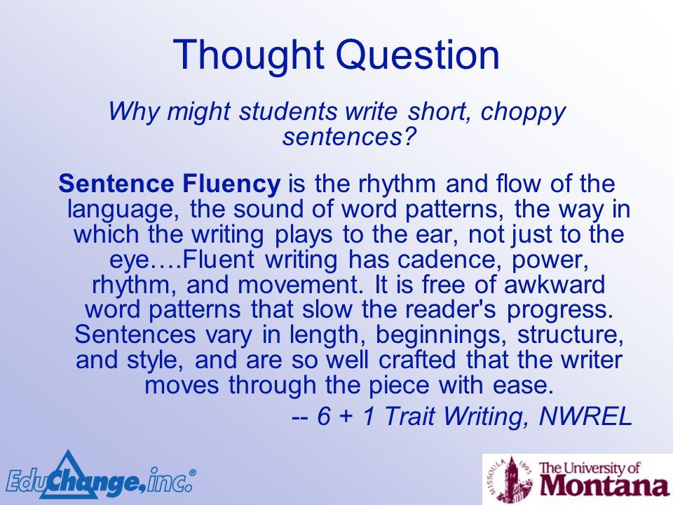Thought Question Why might students write short, choppy sentences.