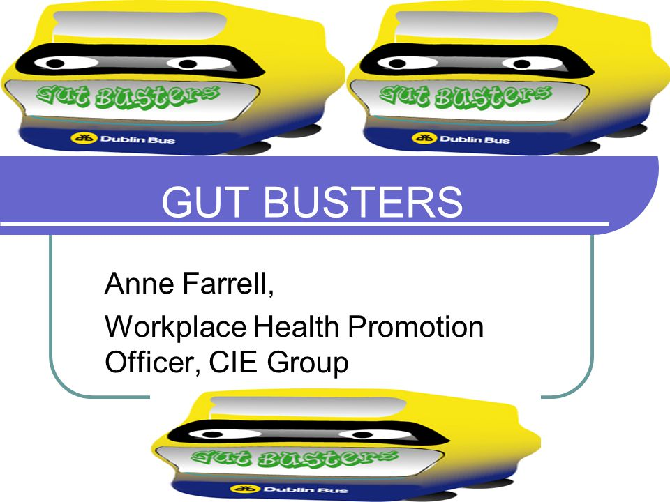 CCashman December 2006 GUT BUSTERS Anne Farrell, Workplace Health Promotion Officer, CIE Group