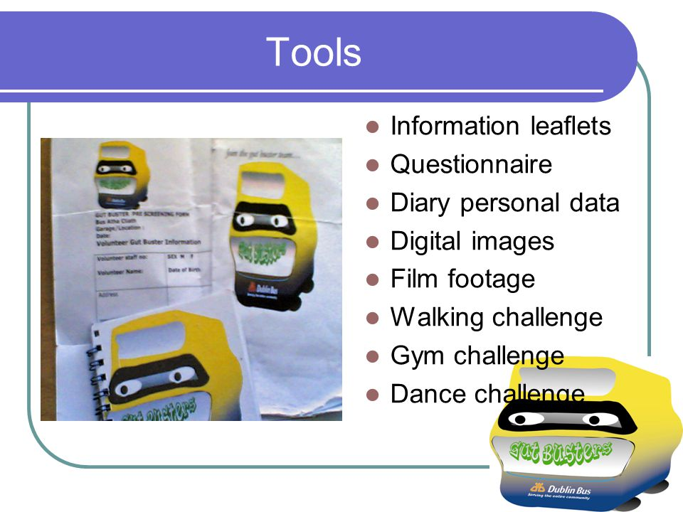 Tools Information leaflets Questionnaire Diary personal data Digital images Film footage Walking challenge Gym challenge Dance challenge
