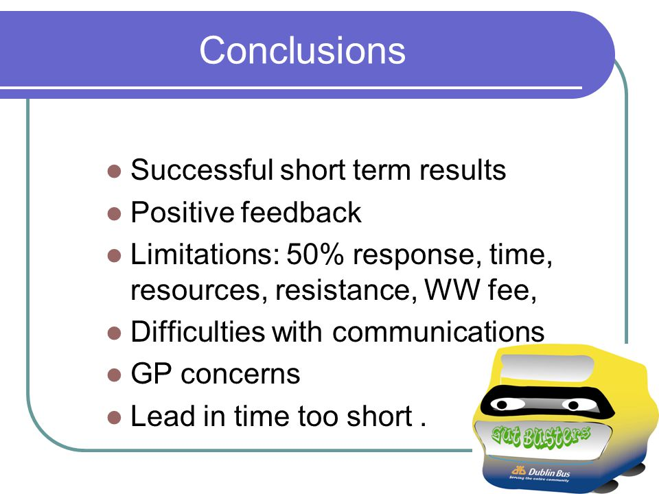 Conclusions Successful short term results Positive feedback Limitations: 50% response, time, resources, resistance, WW fee, Difficulties with communic