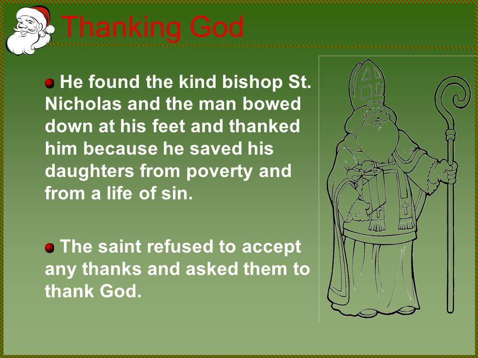 Thanking God He found the kind bishop St. Nicholas and the man bowed down at his feet and thanked him because he saved his daughters from poverty and