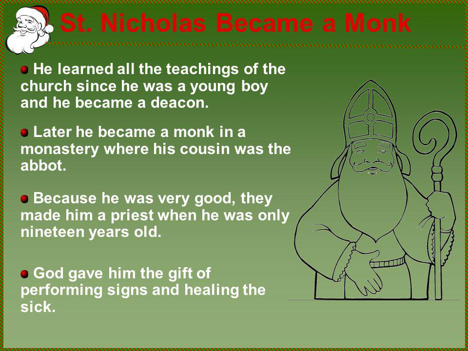 St. Nicholas Became a Monk He learned all the teachings of the church since he was a young boy and he became a deacon. Later he became a monk in a mon