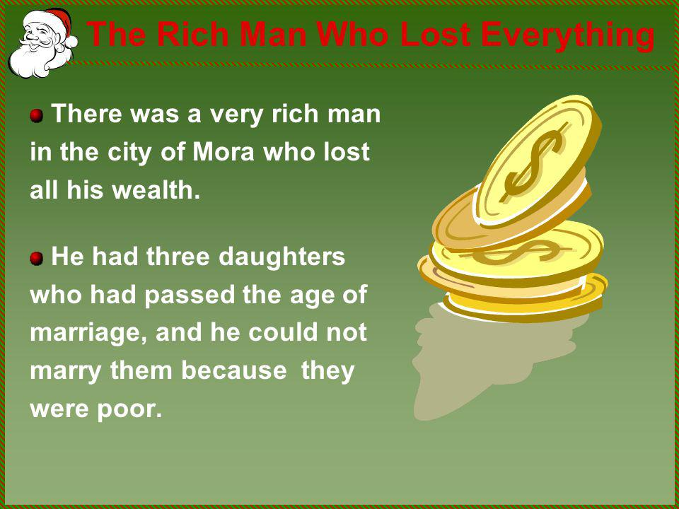 The Rich Man Who Lost Everything There was a very rich man in the city of Mora who lost all his wealth. He had three daughters who had passed the age