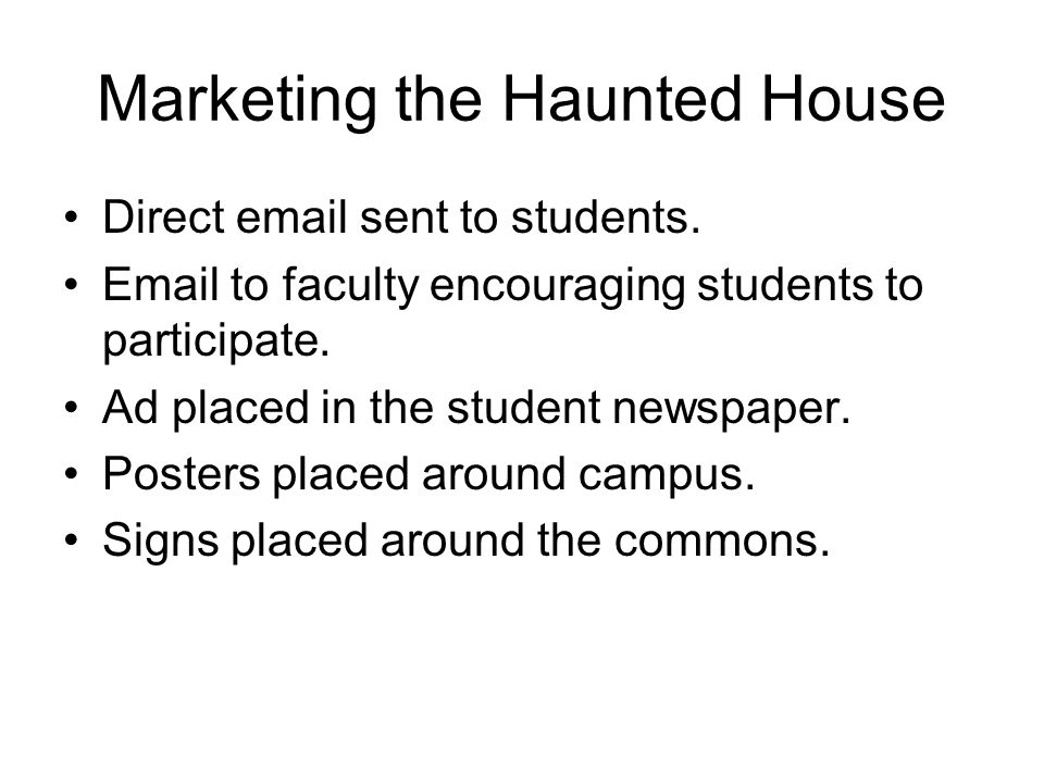 Marketing the Haunted House Direct email sent to students. Email to faculty encouraging students to participate. Ad placed in the student newspaper. P