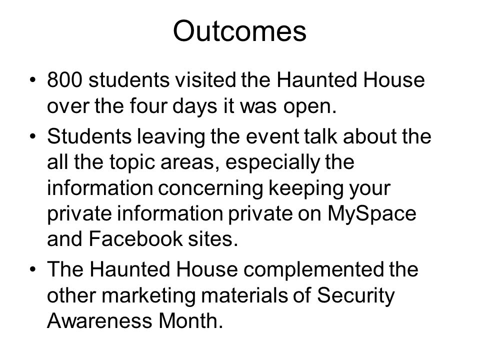Outcomes 800 students visited the Haunted House over the four days it was open. Students leaving the event talk about the all the topic areas, especia