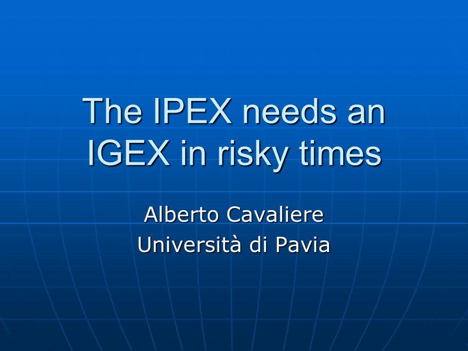 The IPEX needs an IGEX in risky times Alberto Cavaliere Università di Pavia