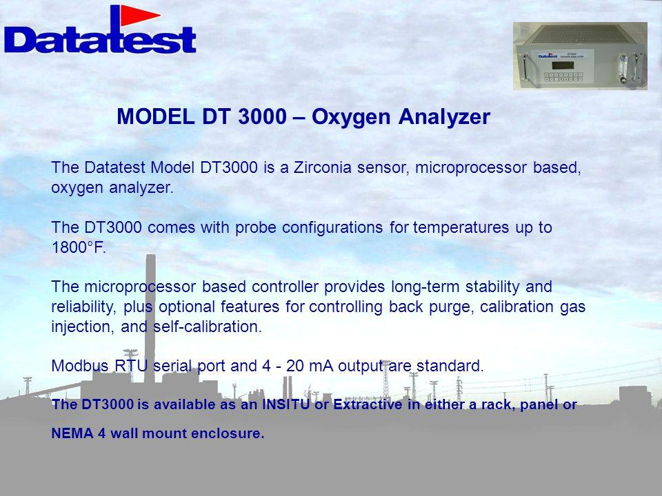MODEL DT 3000 – Oxygen Analyzer The Datatest Model DT3000 is a Zirconia sensor, microprocessor based, oxygen analyzer. The DT3000 comes with probe con