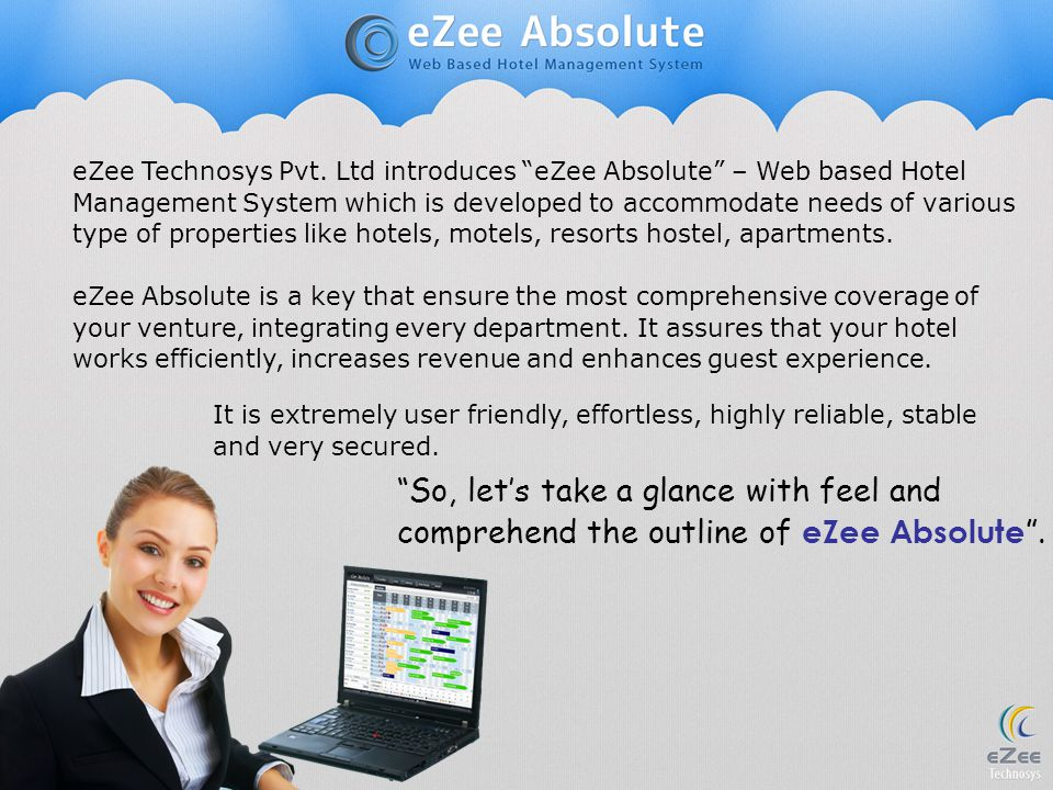 eZee Technosys Pvt. Ltd introduces eZee Absolute – Web based Hotel Management System which is developed to accommodate needs of various type of proper