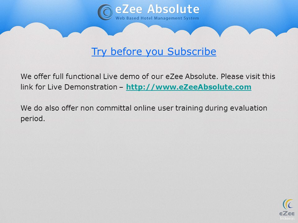 Try before you Subscribe We offer full functional Live demo of our eZee Absolute. Please visit this link for Live Demonstration – http://www.eZeeAbsol