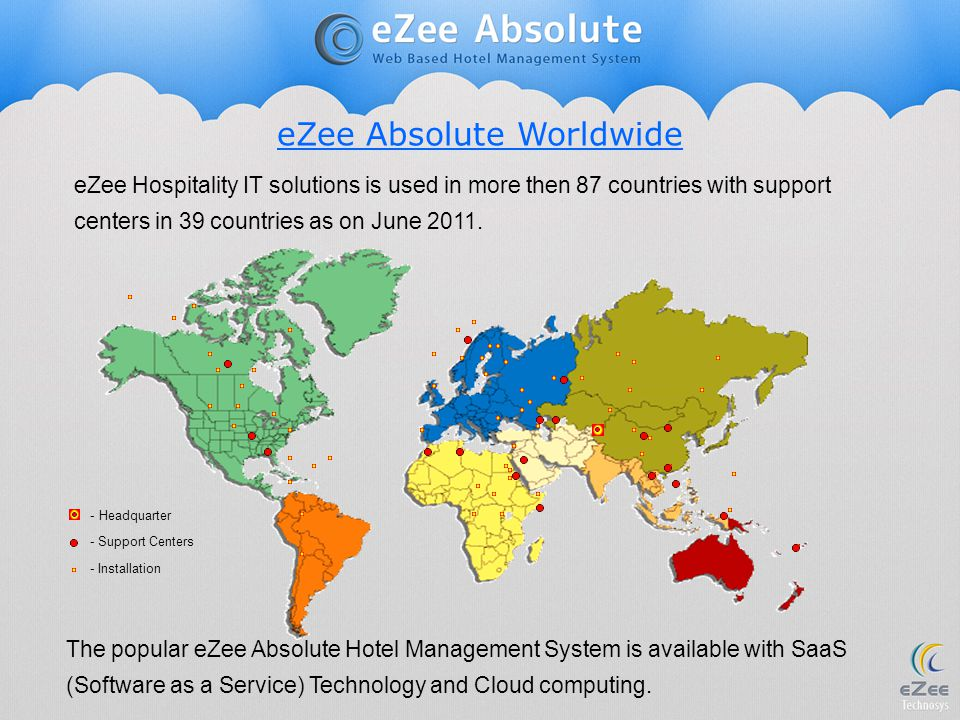 eZee Hospitality IT solutions is used in more then 87 countries with support centers in 39 countries as on June 2011. The popular eZee Absolute Hotel