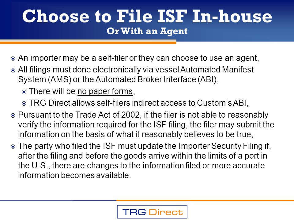 Choose to File ISF In-house Or With an Agent An importer may be a self-filer or they can choose to use an agent, All filings must done electronically
