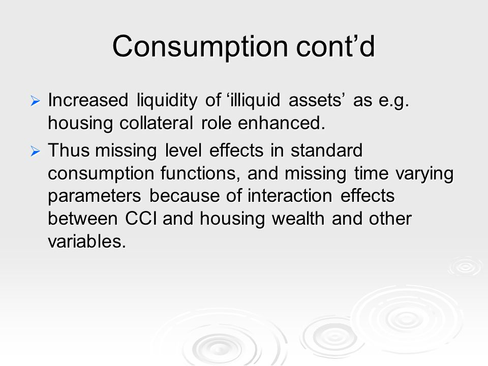 Consumption contd Increased liquidity of illiquid assets as e.g.
