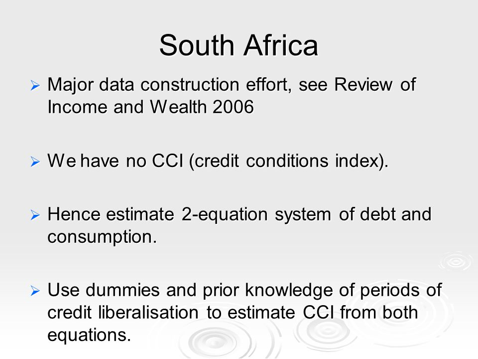 South Africa Major data construction effort, see Review of Income and Wealth 2006 Major data construction effort, see Review of Income and Wealth 2006 We have no CCI (credit conditions index).