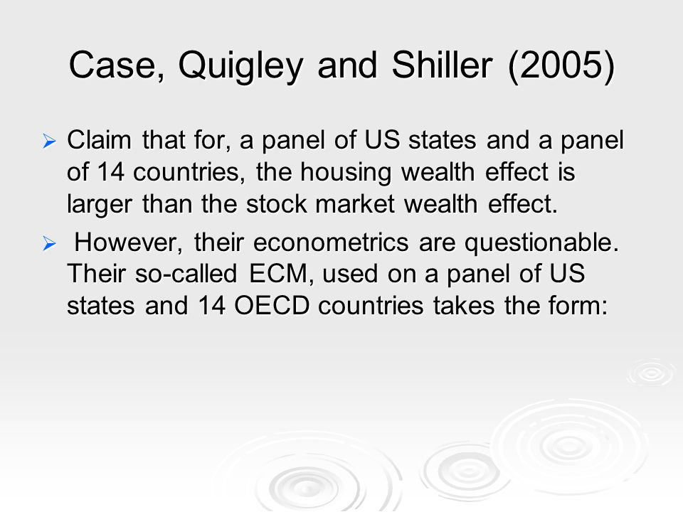 Case, Quigley and Shiller (2005) Claim that for, a panel of US states and a panel of 14 countries, the housing wealth effect is larger than the stock market wealth effect.