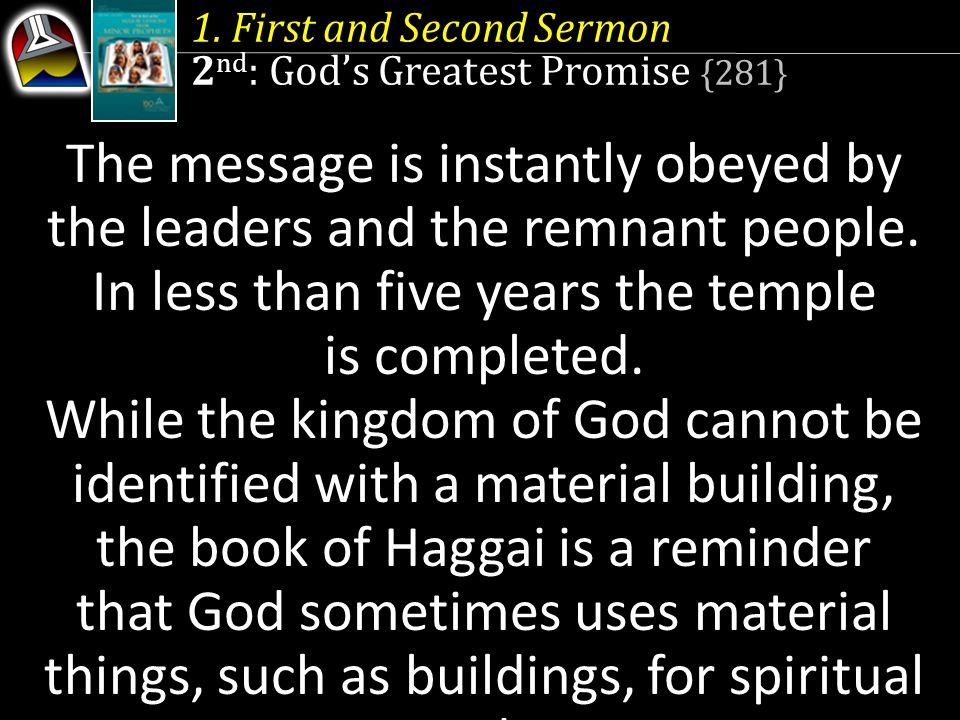 1. First and Second Sermon 2 nd : Gods Greatest Promise {281} The message is instantly obeyed by the leaders and the remnant people. In less than five