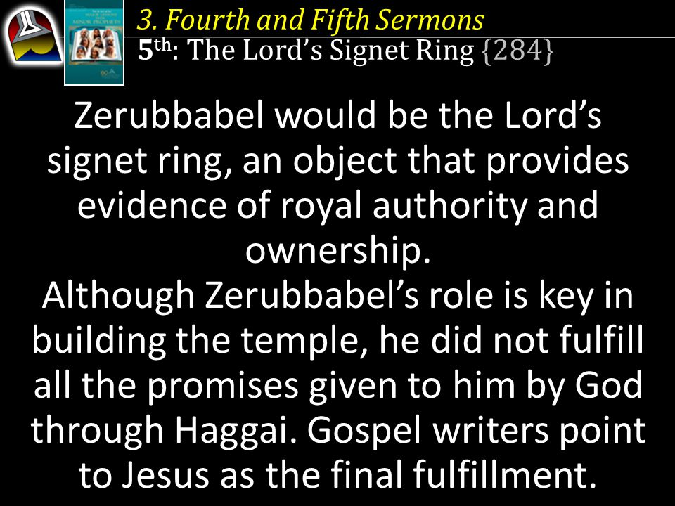 3. Fourth and Fifth Sermons 5 th : The Lords Signet Ring {284} Zerubbabel would be the Lords signet ring, an object that provides evidence of royal au