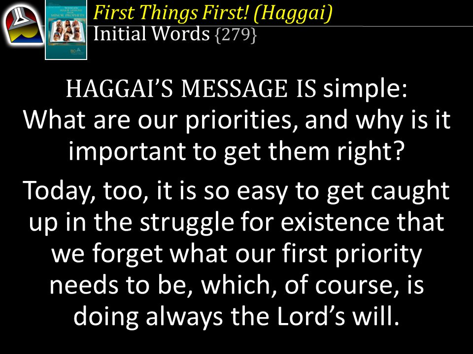 First Things First.(Haggai) Quick Look 1. First and Second Sermons (Haggai 1:1-12; 13-15) 2.