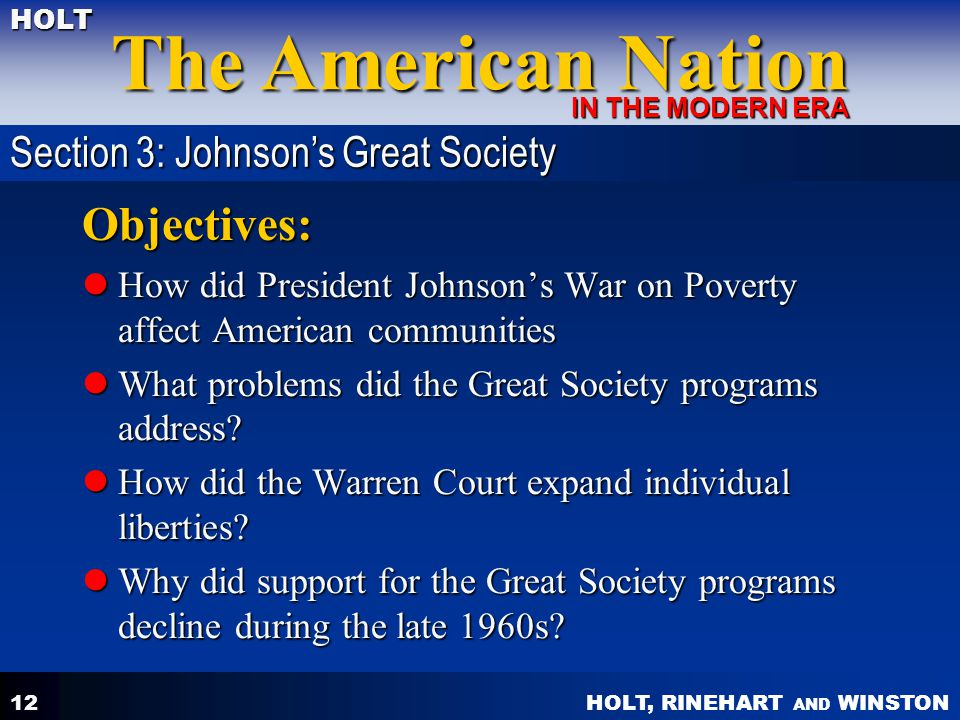 HOLT, RINEHART AND WINSTON The American Nation HOLT IN THE MODERN ERA 12 Objectives: How did President Johnsons War on Poverty affect American communi