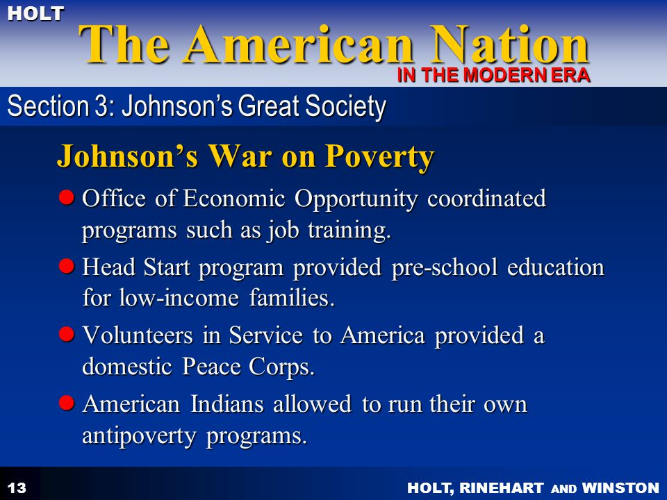 HOLT, RINEHART AND WINSTON The American Nation HOLT IN THE MODERN ERA 13 Johnsons War on Poverty Office of Economic Opportunity coordinated programs s