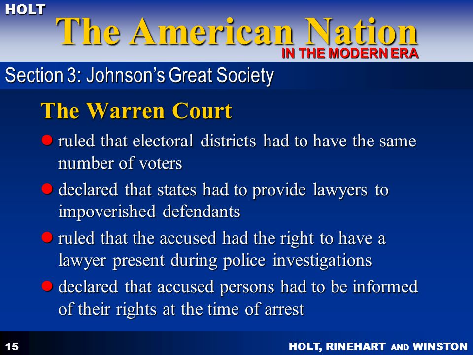 HOLT, RINEHART AND WINSTON The American Nation HOLT IN THE MODERN ERA 15 The Warren Court ruled that electoral districts had to have the same number o