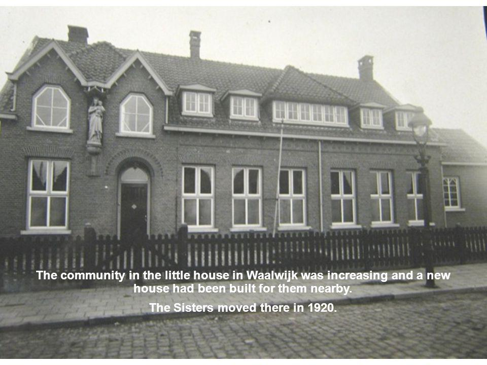 The community in the little house in Waalwijk was increasing and a new house had been built for them nearby. The Sisters moved there in 1920.