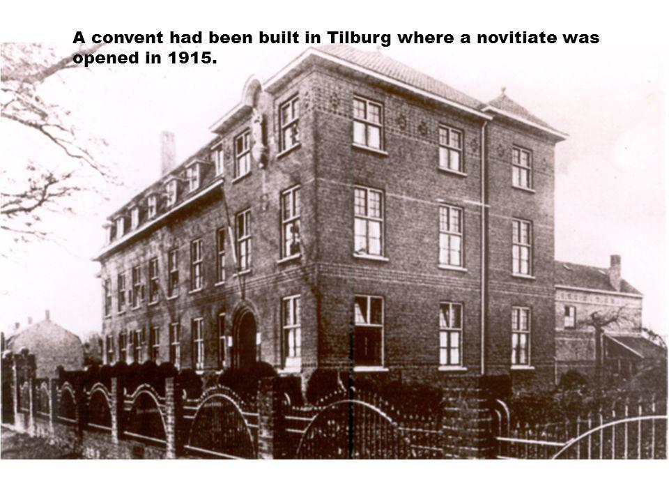 A convent had been built in Tilburg where a novitiate was opened in 1915.