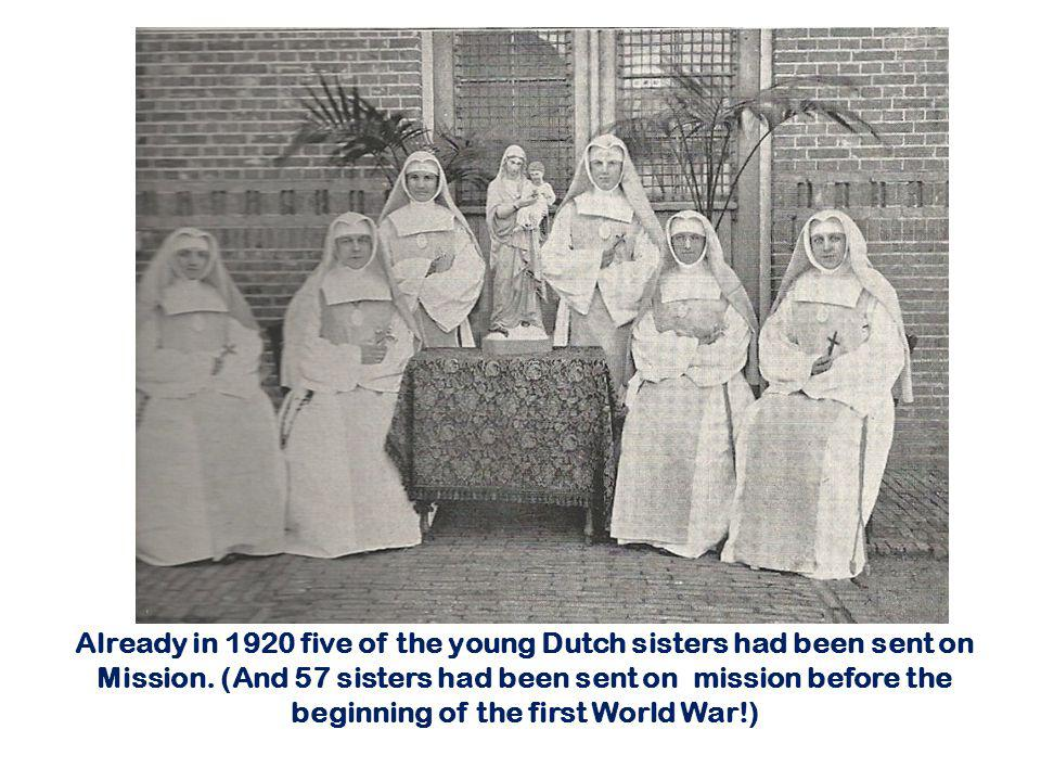 Already in 1920 five of the young Dutch sisters had been sent on Mission. (And 57 sisters had been sent on mission before the beginning of the first W