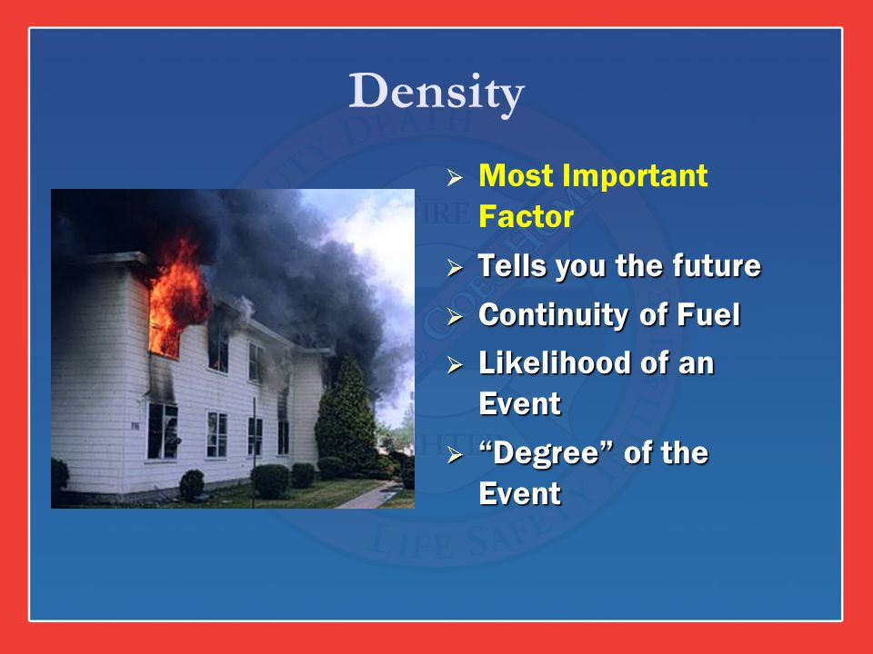 Density Most Important Factor Tells you the future Continuity of Fuel Likelihood of an Event Degree of the Event