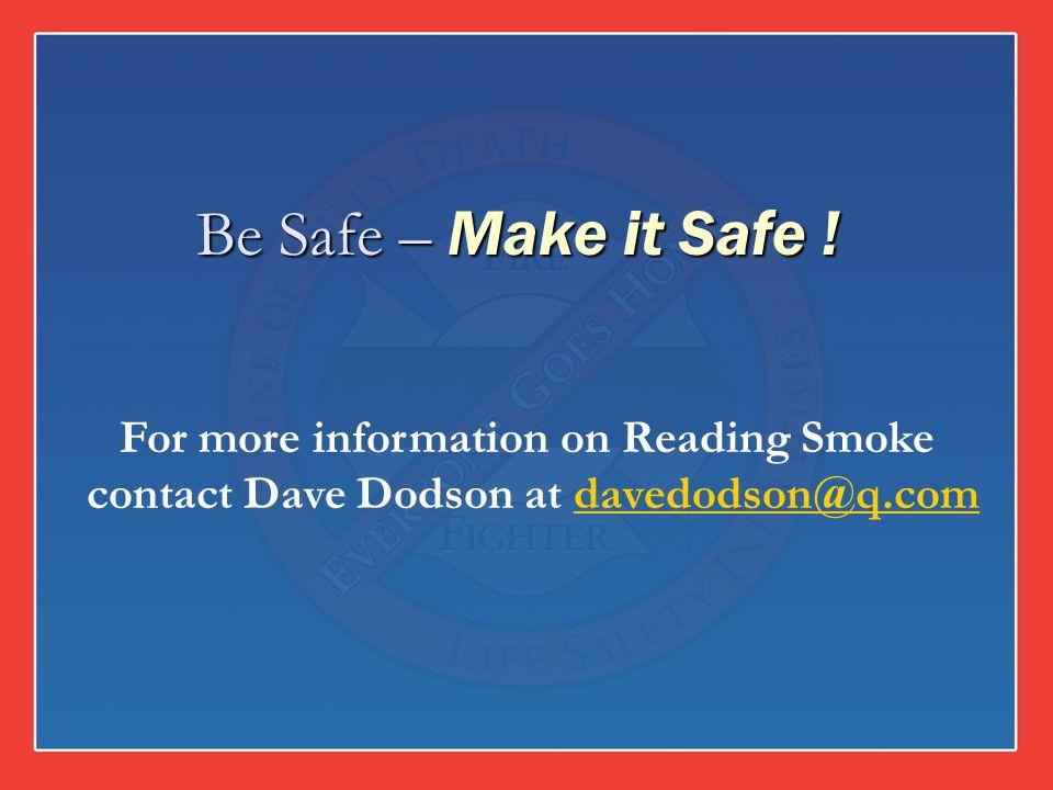 Be Safe – Make it Safe ! For more information on Reading Smoke contact Dave Dodson at davedodson@q.comdavedodson@q.com