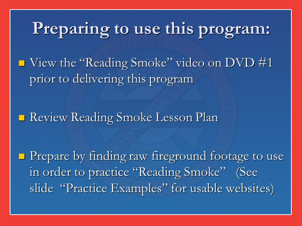 Preparing to use this program: View the Reading Smoke video on DVD #1 prior to delivering this program View the Reading Smoke video on DVD #1 prior to