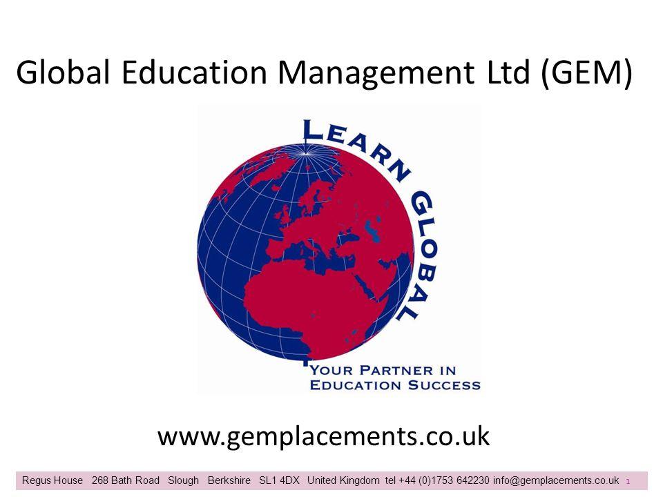 Global Education Management Ltd (GEM) Regus House 268 Bath Road Slough Berkshire SL1 4DX United Kingdom tel +44 (0)1753 642230 info@gemplacements.co.u