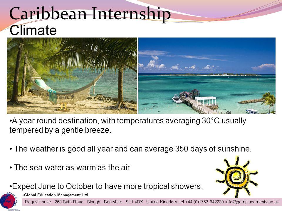 Caribbean Internship 22 Regus House 268 Bath Road Slough Berkshire SL1 4DX United Kingdom tel +44 (0)1753 642230 info@gemplacements.co.uk Global Educa