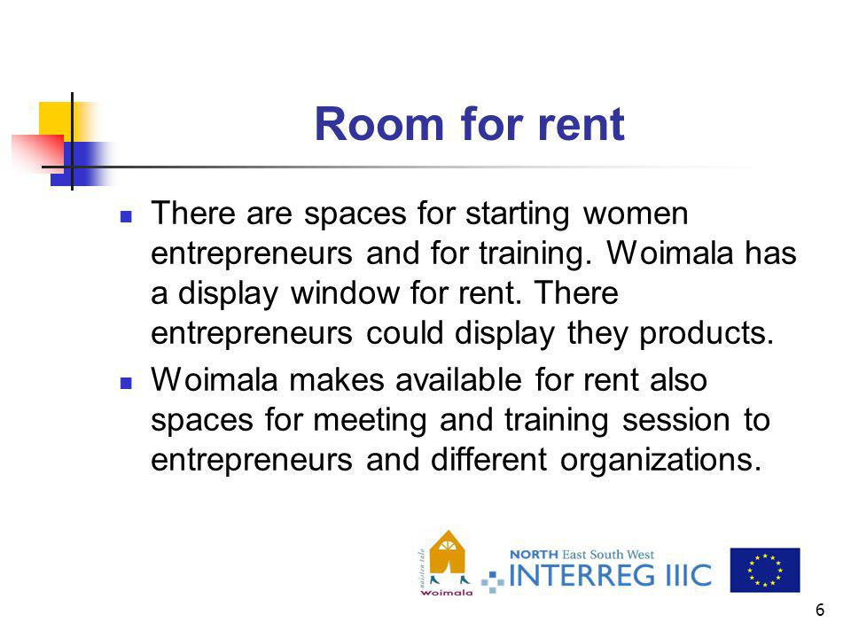 6 Room for rent There are spaces for starting women entrepreneurs and for training. Woimala has a display window for rent. There entrepreneurs could d