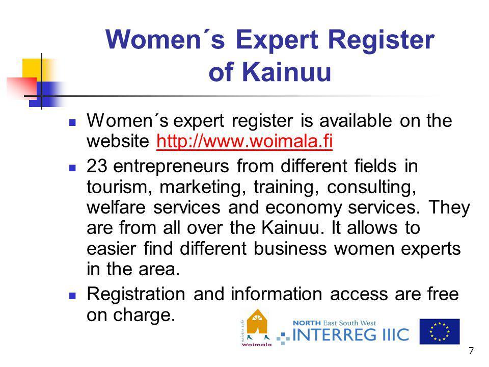 7 Women´s Expert Register of Kainuu Women´s expert register is available on the website http://www.woimala.fihttp://www.woimala.fi 23 entrepreneurs fr