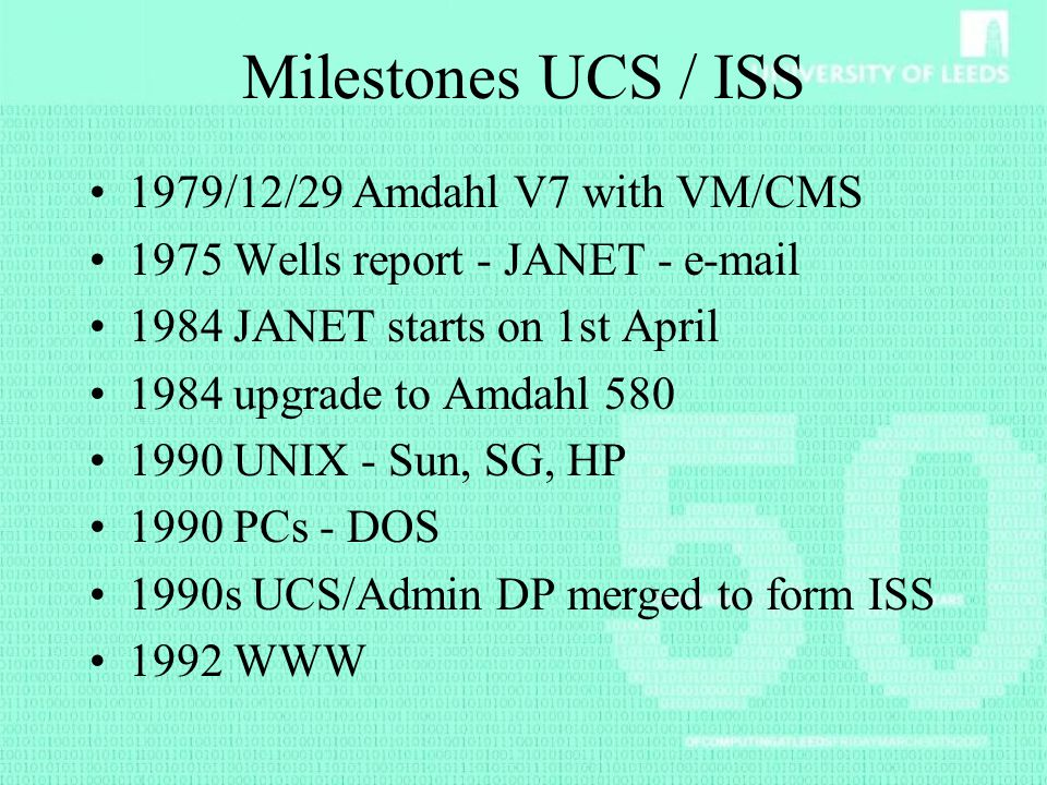 Milestones UCS / ISS 1979/12/29 Amdahl V7 with VM/CMS 1975 Wells report - JANET - e-mail 1984 JANET starts on 1st April 1984 upgrade to Amdahl 580 199