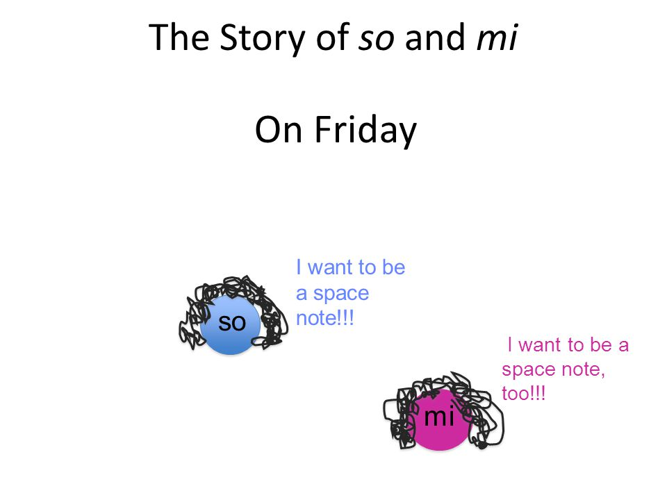 The Story of so and mi On Friday so mi I want to be a space note!!! I want to be a space note, too!!!