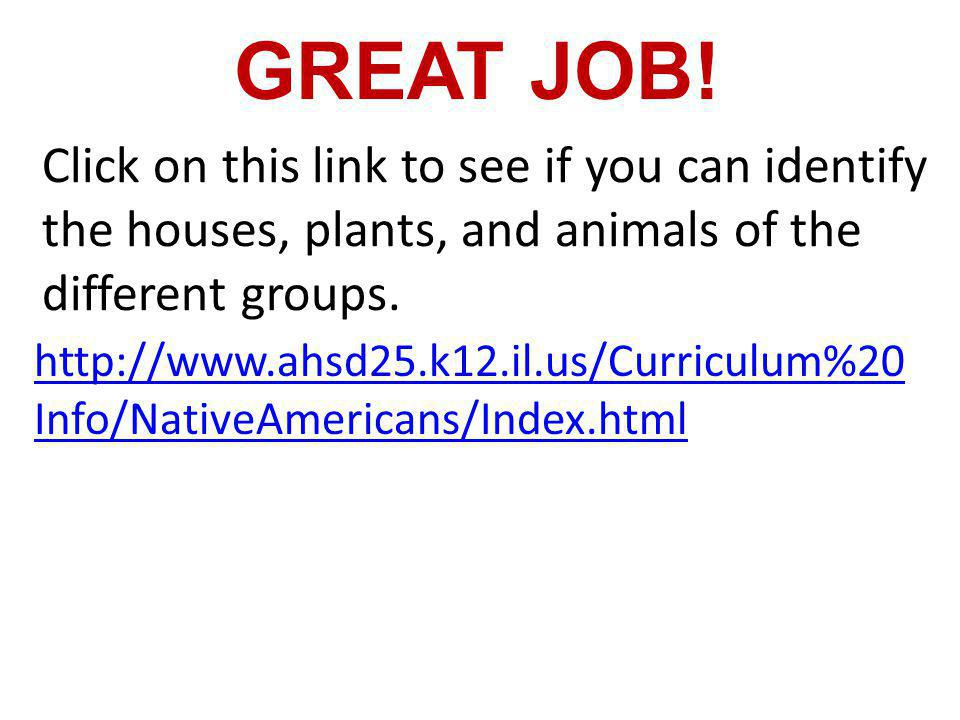 Click on this link to see if you can identify the houses, plants, and animals of the different groups. http://www.ahsd25.k12.il.us/Curriculum%20 Info/