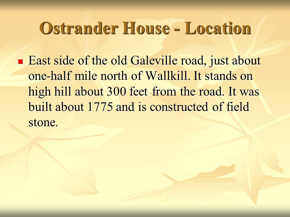 Ostrander House - Location East side of the old Galeville road, just about one-half mile north of Wallkill. It stands on high hill about 300 feet from