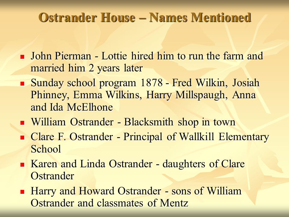 Ostrander House – Names Mentioned John Pierman - Lottie hired him to run the farm and married him 2 years later John Pierman - Lottie hired him to run