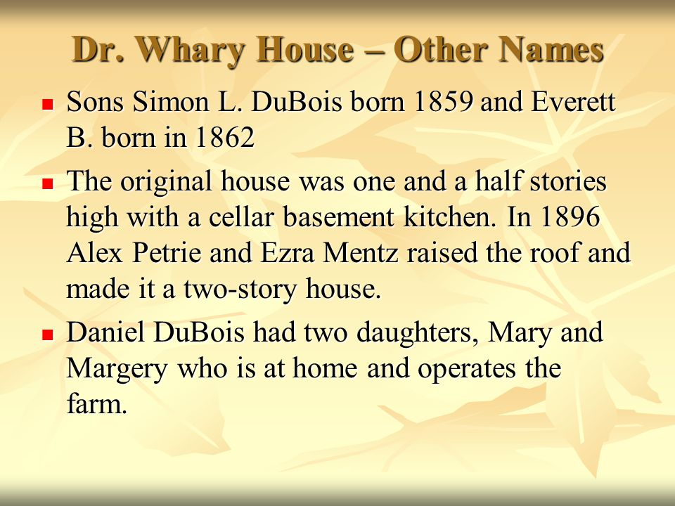 Dr. Whary House – Other Names Sons Simon L. DuBois born 1859 and Everett B. born in 1862 Sons Simon L. DuBois born 1859 and Everett B. born in 1862 Th