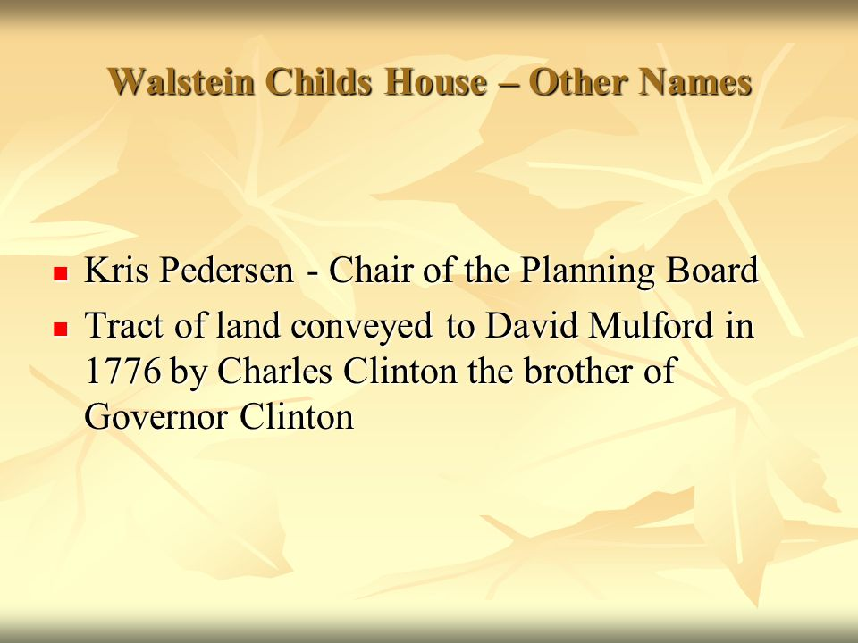 Walstein Childs House – Other Names Kris Pedersen - Chair of the Planning Board Kris Pedersen - Chair of the Planning Board Tract of land conveyed to
