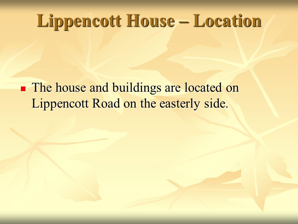 Lippencott House – Location The house and buildings are located on Lippencott Road on the easterly side. The house and buildings are located on Lippen