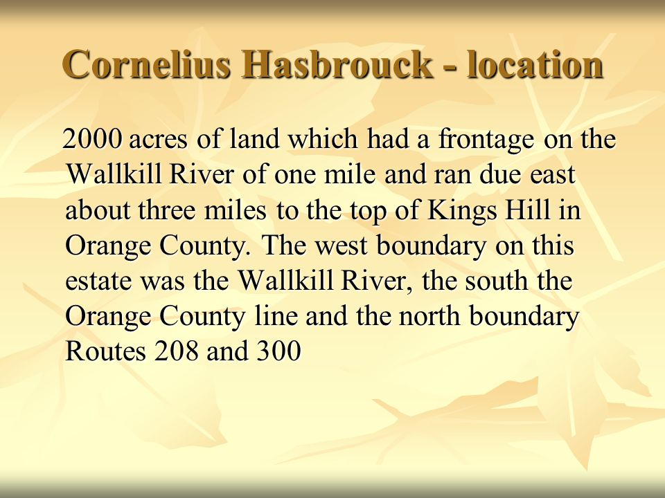 Cornelius Hasbrouck - location 2000 acres of land which had a frontage on the Wallkill River of one mile and ran due east about three miles to the top