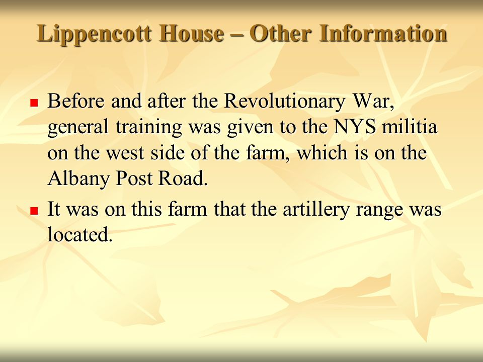 Lippencott House – Other Information Before and after the Revolutionary War, general training was given to the NYS militia on the west side of the far