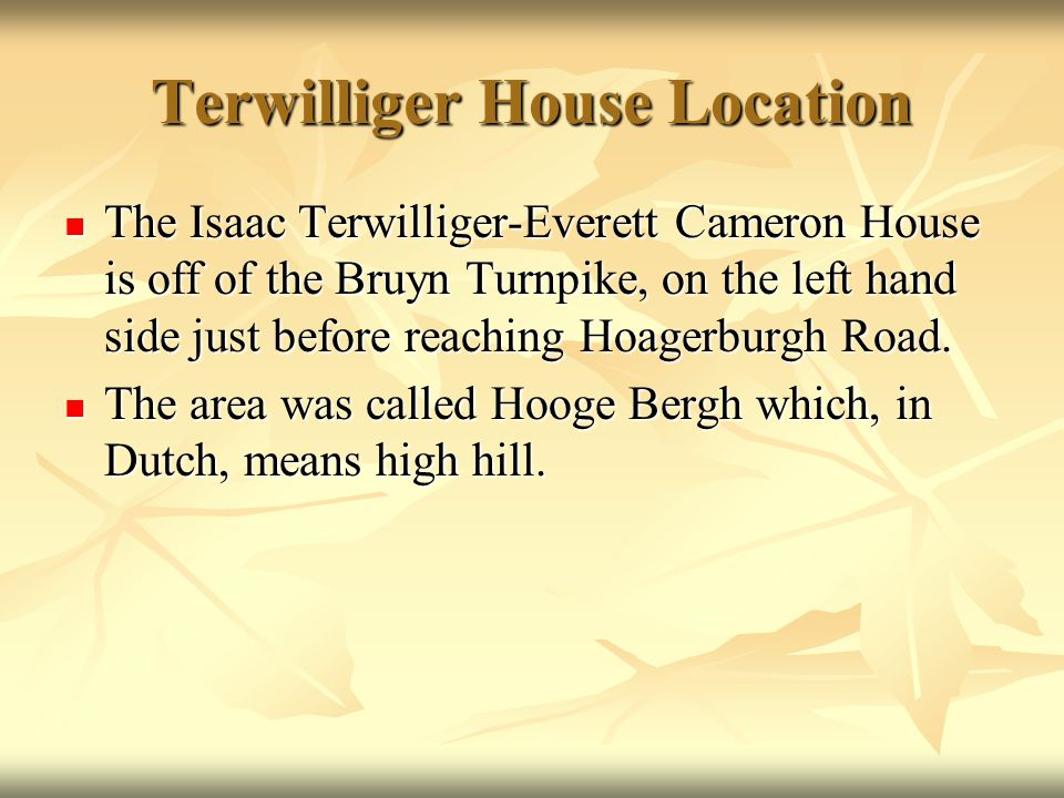 Terwilliger House Location The Isaac Terwilliger-Everett Cameron House is off of the Bruyn Turnpike, on the left hand side just before reaching Hoager