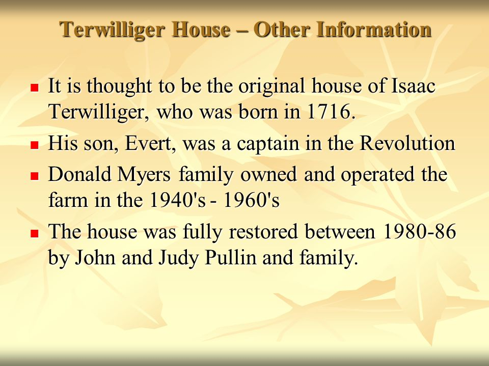 Terwilliger House – Other Information It is thought to be the original house of Isaac Terwilliger, who was born in 1716. It is thought to be the origi