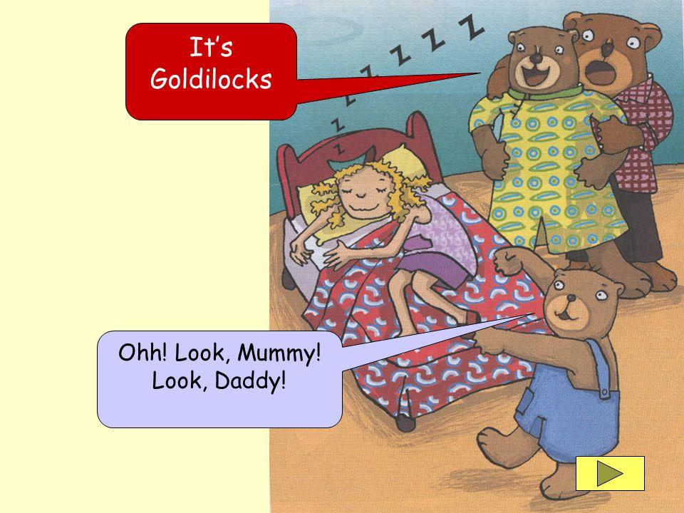 Ohh! Look, Mummy! Look, Daddy! Its Goldilocks