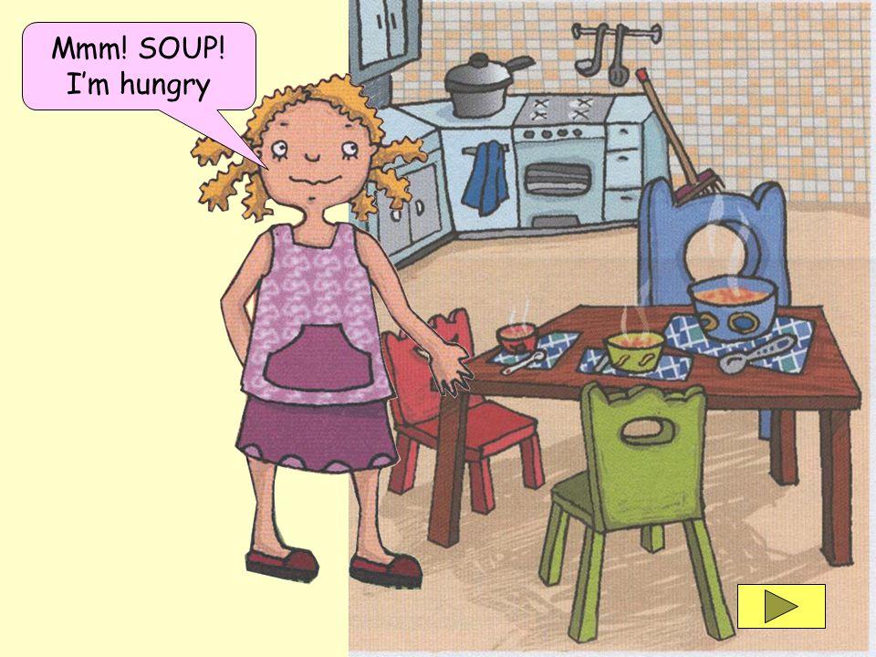 Mmm! SOUP! Im hungry