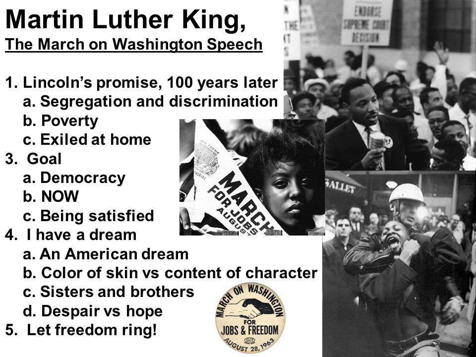 Martin Luther King, The March on Washington Speech 1.Lincolns promise, 100 years later a. Segregation and discrimination b. Poverty c. Exiled at home