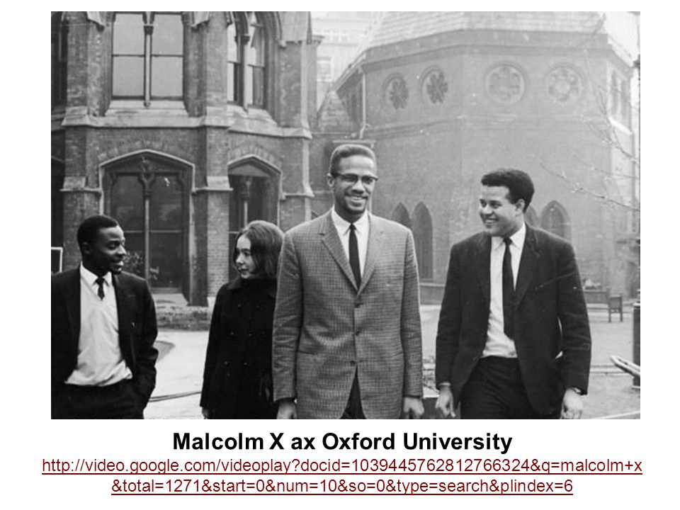 Malcolm X ax Oxford University http://video.google.com/videoplay?docid=1039445762812766324&q=malcolm+x &total=1271&start=0&num=10&so=0&type=search&pli